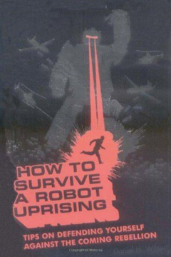 How To Survive a Robot Uprising by Daniel H. Wilson