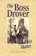 The Boss Drover and his Mates by Anne Marie Ingham