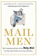 Discounted copies of Mail Men: The Unauthorized Story of the Daily Mail - The Paper That Divided and Conquered Britain by Adrian Addison