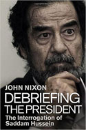 Discounted copies of Debriefing the President: The Interrogation of Saddam Hussein by John Nixon
