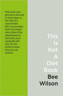 Discounted copies of This Is Not a Diet Book: A User's Guide to Eating Well by Bee Wilson