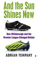 Discounted copies of And the Sun Shines Now: How Hillsborough and the Premier League Changed Britain by Adrian Tempany