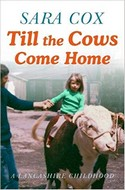 Discounted copies of Till the Cows Come Home: A Lancashire Childhood by Sara Cox