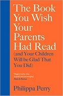 Discounted copies of The Book You Wish Your Parents Had Read (and Your Children Will Be Glad That You Did) by Philippa Perry