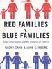 Red Families V. Blue Families: Legal Polarization and the Creation of Culture by Naomi Cahn & June Carbone