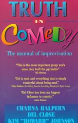 Truth in Comedy: The Manual of Improvisation by Charna Halpern, Del Close & Kim Johnson