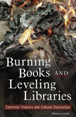 Burning Books and Leveling Libraries by Rebecca Knuth
