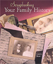 Scrapbooking Your Family History by Laura Best