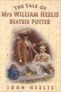 The Tale of Mrs. William Heelis: Beatrix Potter by John Heelis