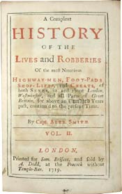 A Complete History of the Lives and Robberies Of the Most Notorious Highway-Men, Foot-Pads, Shop-Lifts, and Cheats by Captain Alexander Smith
