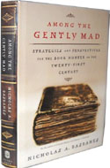 Among the Gently Mad: Strategies and Perspectives for the Book-Hunter in the 21st Century by Nicholas Basbanes