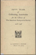 Fifty Years of Collecting Americana for the Library of the American Antiquarian Society (1908-1958) by Clarence S. Brigham