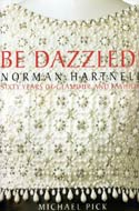 Be Dazzled! Norman Hartnell, Sixty Years of Glamour and Fashion by Michael Pick