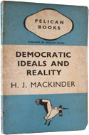 Democratic Ideals and Reality by H.J. Mackinder