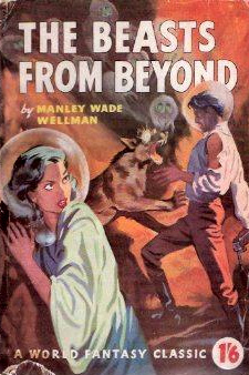 The Beasts from Beyond by Manly Wade Wellman