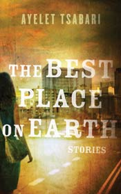 The Best Place on Earth: Short Stories by Ayelet Tsabari