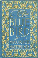 The Blue Bird: A Fairy Play by Maurice Maeterlinck