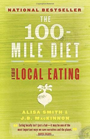 The 100-Mile Diet: A Year of Local Eating by JB MacKinnon & Alisa Smith