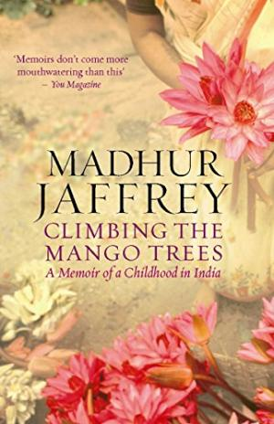 Climbing the Mango Tree: A Memoir of Childhood in Indian by Madhur Jaffrey
