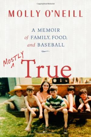 Mostly True: A Memoir of Family, Food, and Baseball by Molly O'Neill