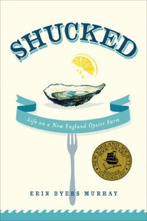 Shucked: Life on a New England Oyster Farm by Erin Byers Murray
