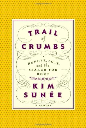 Trail of Crumbs: Hunger, Love and the Search for Home by Kim Sunee