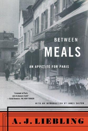 Between Meals: An Appetite for Paris by A.J. Liebling
