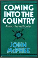 Coming into the Country by John McPhee (Alaska, 1977)