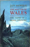 The Matter of Wales: Epic Views of a Small Country by Jan Morris (1984)