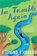 In Trouble Again: A Journey Between Orinoco and the Amazon by Redmond O'Hanlon (1988)