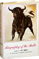 Biography of the Bulls: An Anthology of Spanish Bullfighting edited by Rex Smith (1957)