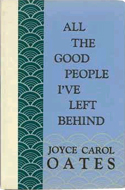 All the Good People I have Left Behind by Joyce Carol Oates