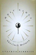 Holy Clues: the Gospel According to Sherlock Holmes by Stephen Kendrick