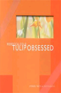 Tulip Obsessed: Stories, Facts, and Photographs for the Truly Obsessed by Rebecca Cole