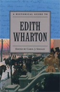 A Historical Guide to Edith Wharton edited by Carol J. Singley