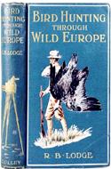 Bird Hunting Through Wild Europe by R.B. Lodge (1908)