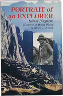 Portrait of an Explorer: Hiram Bingham, Discoverer of Machu Picchu by Alfred M. Bingham