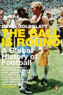 The Ball is Round: A Global History of Soccer by David Goldblatt