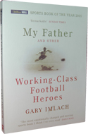 My Father and other Working Class Heroes by Gary Imlach