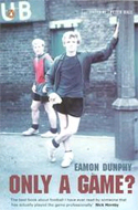 Only a Game? The Diary of a Professional Footballer by Eamon Dunphy