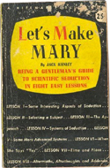 Let�s Make Mary: A Gentleman's Guide to Seduction in 8 Easy Lessons by Jack Hanley (1937)