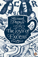 The Joys of Excess by Samuel Pepys