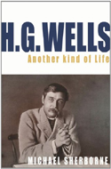 HG Wells: Another Kind of Life by Michael Sherbonne
