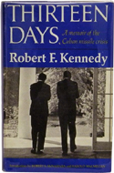 Thirteen Days: A Memoir of the Cuban Missile Crisis by Robert F Kennedy