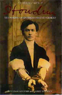 The Secret Life of Houdini: The Making of America's First Superhero by William Kalush