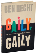Gaily, Gaily: The Memoirs of a Cub Reporter in Chicago by Ben Hecht (1963)