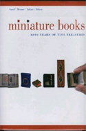 Miniature Books 4,000 Years of Tiny Treasures by Anne Bromer