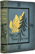 Alpine Ascents and Adventures; or, Rock and Snow Sketches by Henry Sch�tz Wilson