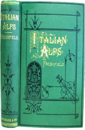 Italian Alps Sketches in the Mountains of Ticino, Lombardy, the Trentino, and Venetia by Douglas Freshfield