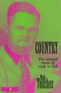 Country: The Twisted Roots of Rock 'n' Roll by Nick Tosches